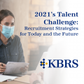 2021's Talent Challenge: Recruitment Strategies for Today and the Future